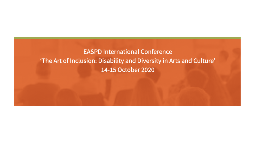EASPD. International Conference 'The Art of Inclusion: Disbility and Diversity in Arts and Culture' 14-15 October 2020